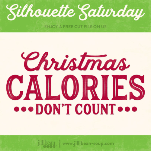 Christmas-Calories-Jillibean-Soup-Free-Cut-File-Silhouette-Saturday