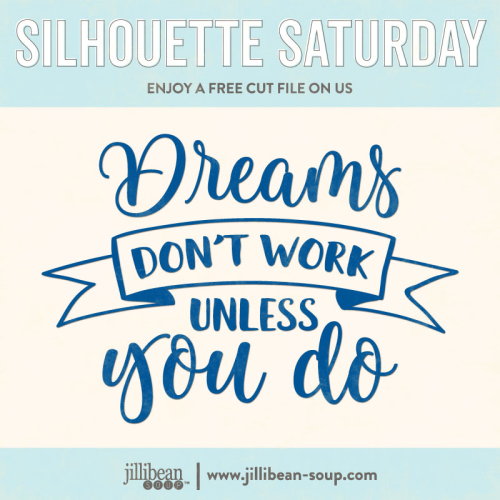 Dreams-don't-work-unless-you-do-Free-Cut-File-Silhouette-Saturday