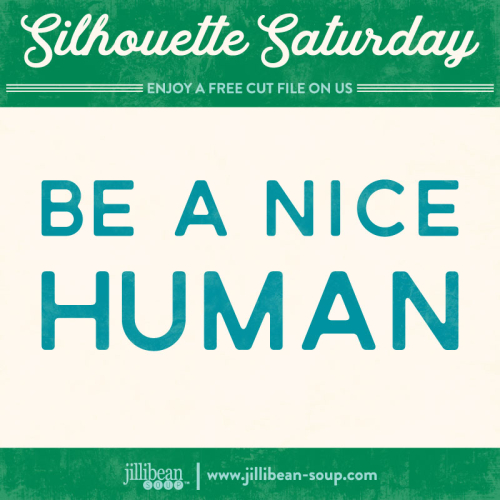 Nice-Human-Jillibean-Soup-Free-Cut-File-Silhouette-Saturday