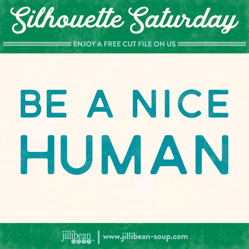 Nice-Human-Jillibean-Soup-Free-Cut-File-Silhouette-Saturday