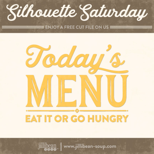 Todays-Menu-Jillibean-Soup-Free-Cut-File-Silhouette-Saturday
