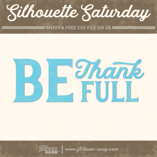Be-Thankful-Jillibean-Soup-Free-Cut-File-Silhouette-Saturday