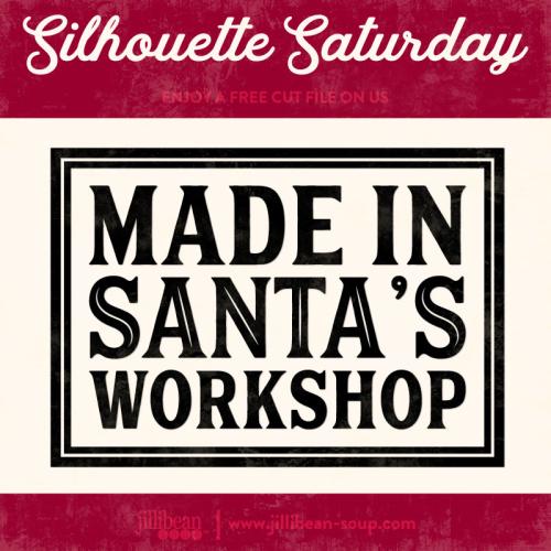 Made-in-Santas-Workshop-Jillibean-Soup-Free-Cut-File-Silhouette-Saturday